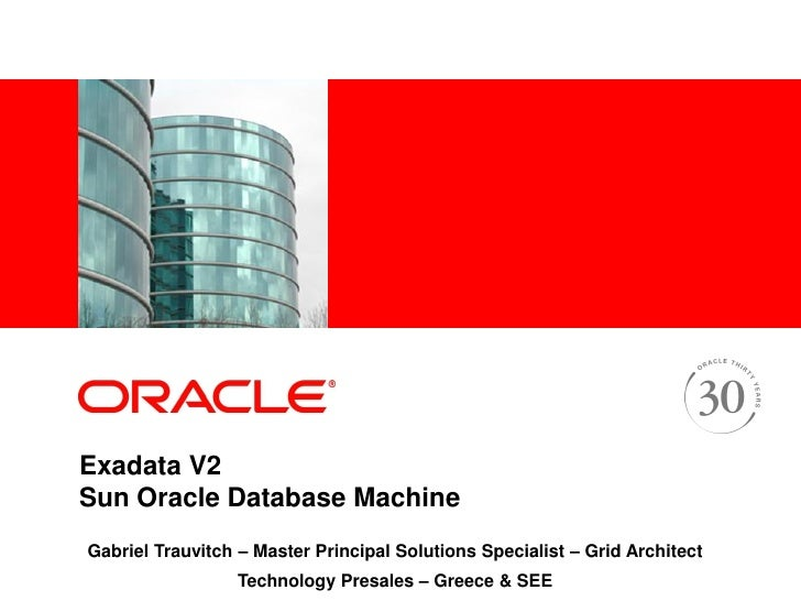 <Insert Picture Here>     Exadata V2 Sun Oracle Database Machine Gabriel Trauvitch – Master Principal Solutions Specialist...