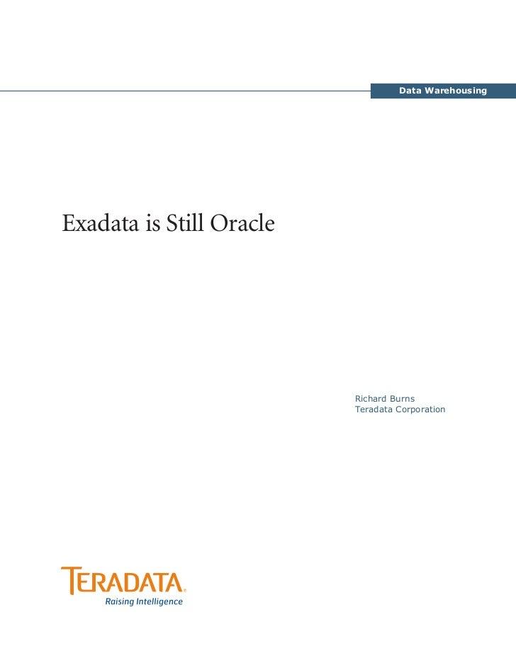 Data WarehousingExadata is Still Oracle                          Richard Burns                          Teradata Corporation