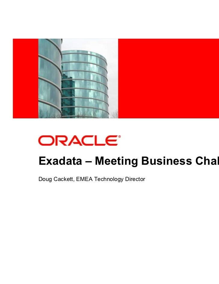 <Insert Picture Here>Exadata – Meeting Business ChallengesDoug Cackett, EMEA Technology Director