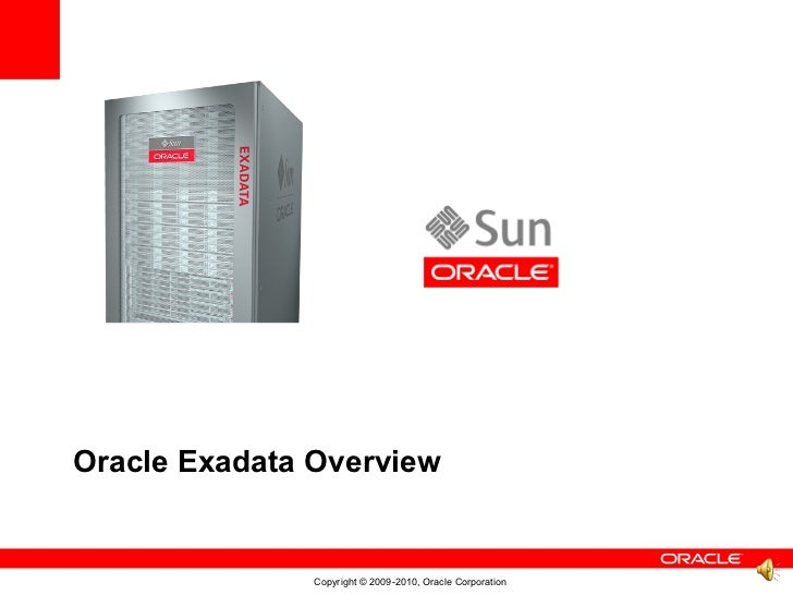 Oracle Exadata Overview               Copyright © 2009-2010, Oracle Corporation