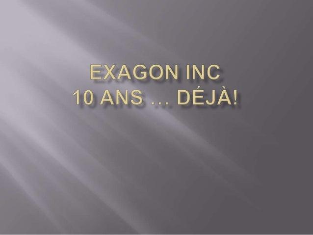    Le 01 février 2002 nait la compagnie Exagon    Inc. Cependant le logiciel du même nom a plus    de 20 ans.   Développ...