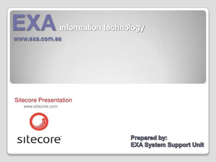 EXAinformation technology<br />www.exa.com.sa<br />Sitecore Presentation<br />www.sitecore.com<br />Prepared by: <br />EXA...