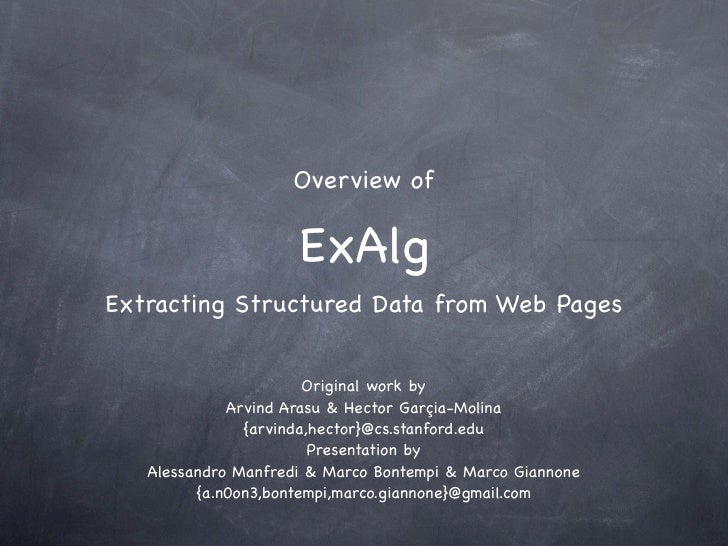 Overview of                       ExAlg Extracting Structured Data from Web Pages                          Original work b...