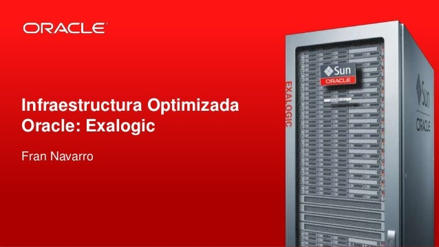 Infraestructura Optimizada Oracle: Exalogic Fran Navarro  1  |  © 2011 Oracle Corporation – Proprietary and Confidential