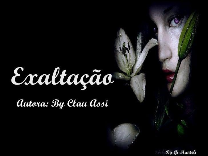 Exaltação Autora: By Clau Assi