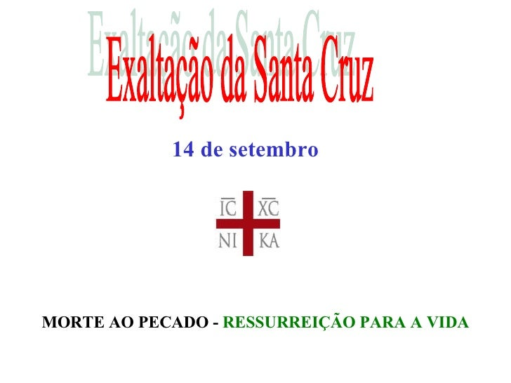 Exaltação da Santa Cruz MORTE AO PECADO -  RESSURREIÇÃO PARA A VIDA 14 de setembro