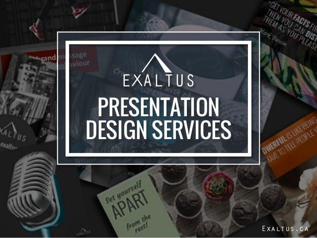 PRESENTATION DESIGN SERVICES Exaltus.ca