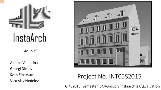 Project No. INT05S2015 Group #3 Adinna Valentina Georgi Dimov Sven Einarsson Vladislav Nedelev G:E2015_Semester_5JGroup 3 ...