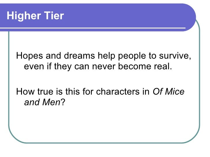 the differences between the characters in of mice and men on the premise of hopes and dreams A summary of section 6 in john steinbeck's of mice and men learn exactly what happened in this chapter, scene, or section of of mice and men and what it means perfect for acing essays, tests, and quizzes, as well as for writing lesson plans.
