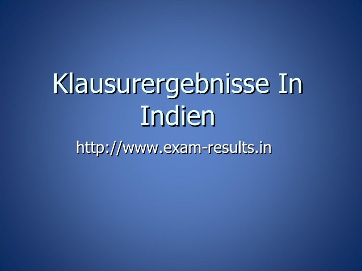 Klausurergebnisse In Indien http://www.exam-results.in