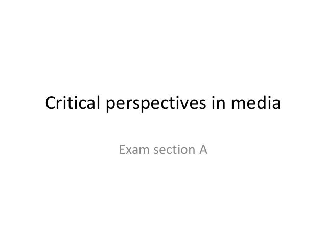 Critical perspectives in media Exam section A