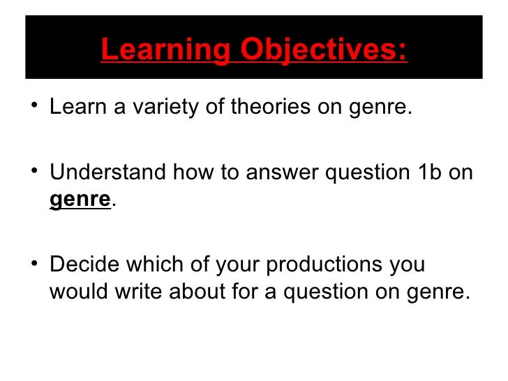 Learning Objectives:• Learn a variety of theories on genre.• Understand how to answer question 1b on  genre.• Decide which...