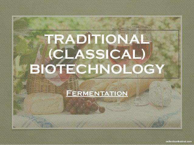 TRADITIONAL  (CLASSICAL)  BIOTECHNOLOGY  Fermentation  cellardoorfestival.com