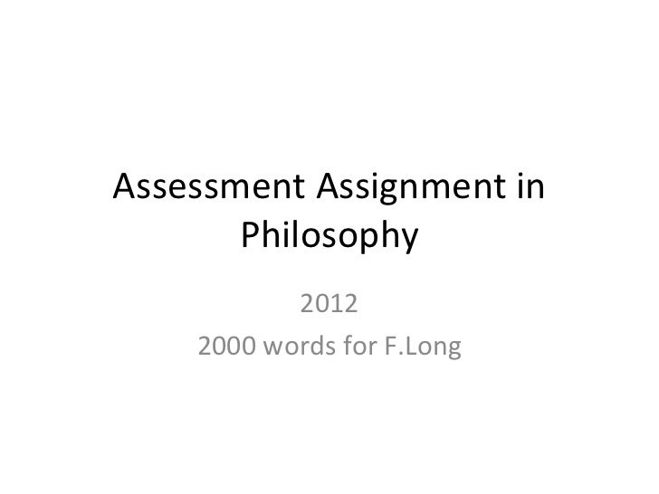 Assessment Assignment in       Philosophy           2012    2000 words for F.Long