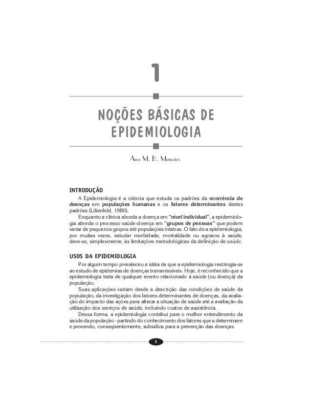 1NOÇÕES BÁSICAS DEEPIDEMIOLOGIAAna M. B. MenezesINTRODUÇÃOA Epidemiologia é a ciência que estuda os padrões da ocorrência ...
