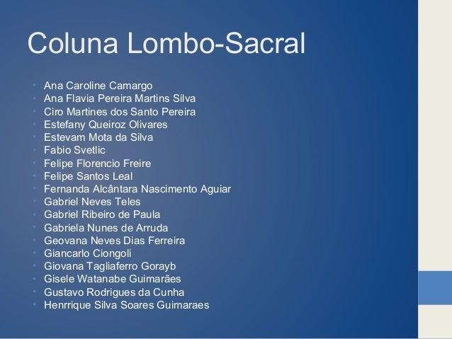 Coluna Lombo-Sacral • Ana Caroline Camargo • Ana Flavia Pereira Martins Silva • Ciro Martines dos Santo Pereira • Estefany...