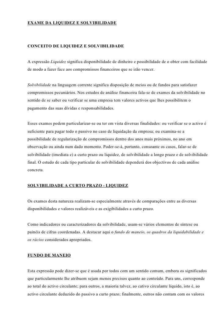 EXAME DA LIQUIDEZ E SOLVIBILIDADE     CONCEITO DE LIQUIDEZ E SOLVIBILIDADE   A expressão Liquidez significa disponibilidad...