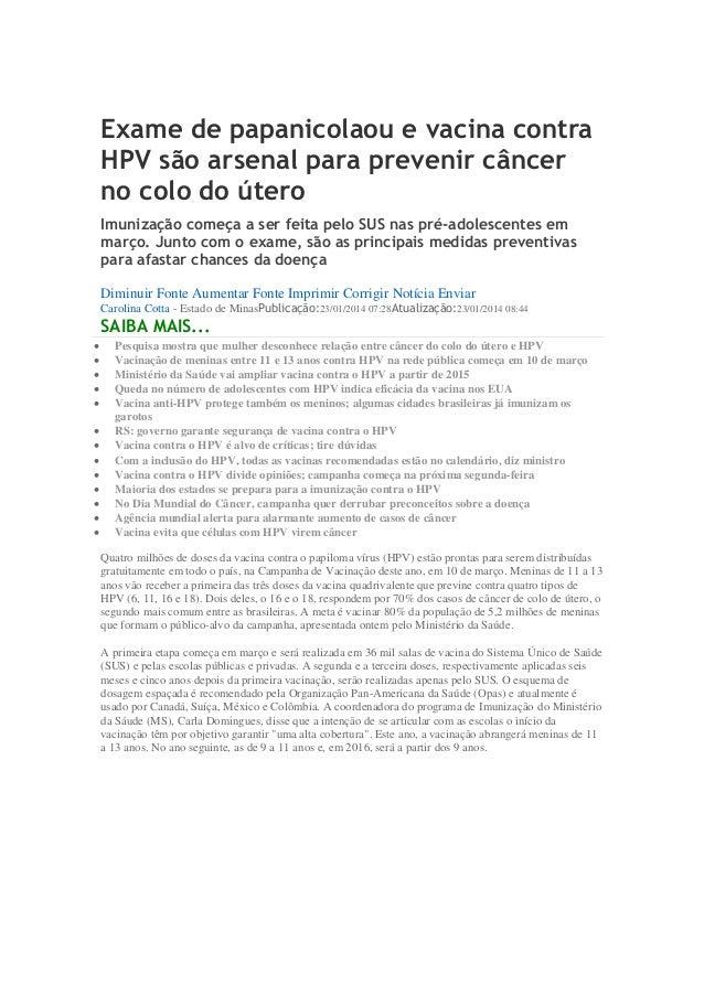 Exame de papanicolaou e vacina contra HPV são arsenal para prevenir câncer no colo do útero Imunização começa a ser feita ...