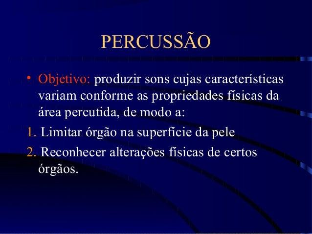 PERCUSSÃO • Objetivo: produzir sons cujas características variam conforme as propriedades físicas da área percutida, de mo...