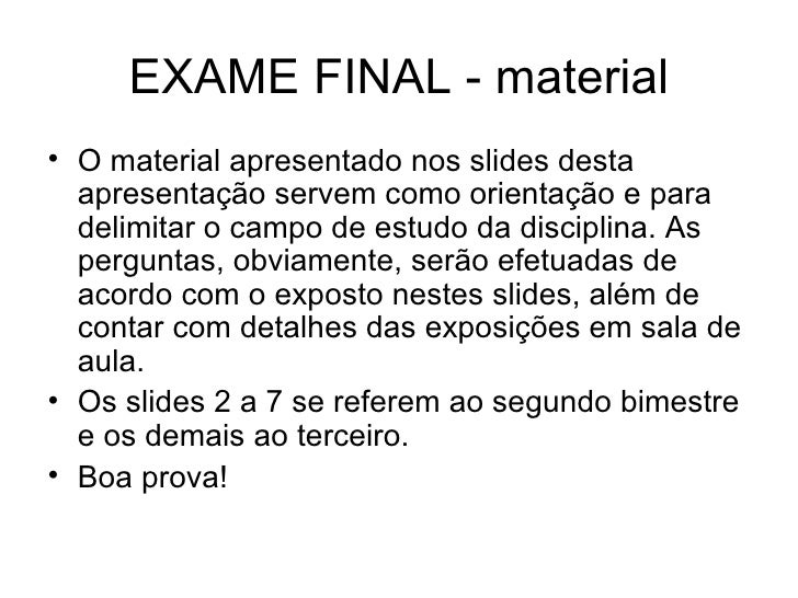 EXAME FINAL - material <ul><li>O material apresentado nos slides desta apresentação servem como orientação e para delimita...