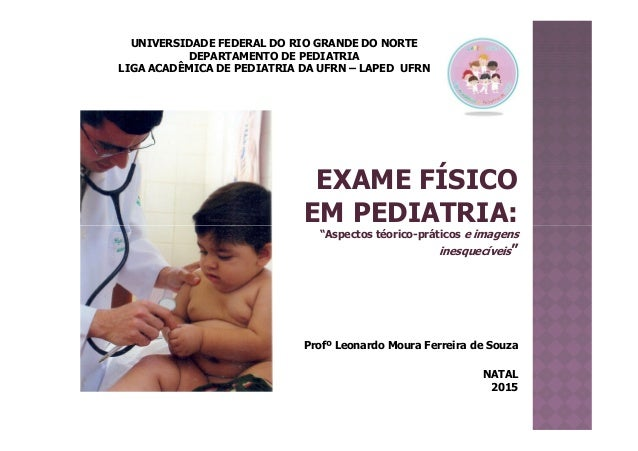 EXAME FÍSICO EM PEDIATRIA: UNIVERSIDADE FEDERAL DO RIO GRANDE DO NORTE DEPARTAMENTO DE PEDIATRIA LIGA ACADÊMICA DE PEDIATR...