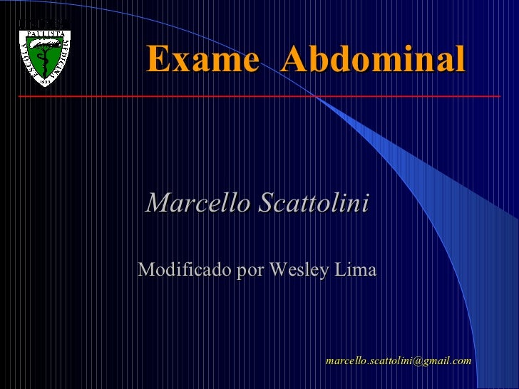 Exame  Abdominal Marcello Scattolini Modificado por Wesley Lima [email_address]