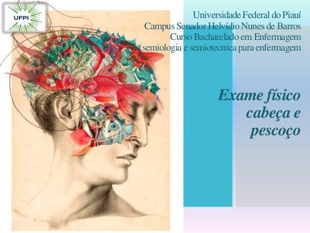 UniversidadeFederal do Piauí Campus SenadorHelvídio Nunes de Barros Curso Bacharelado em Enfermagem semiologia e semiotecn...