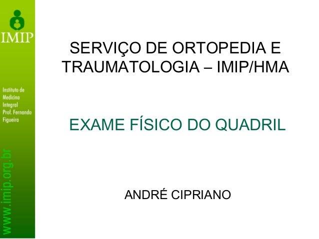 SERVIÇO DE ORTOPEDIA E TRAUMATOLOGIA – IMIP/HMA EXAME FÍSICO DO QUADRIL ANDRÉ CIPRIANO