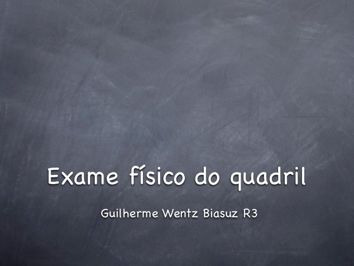 Exame físico do quadril    Guilherme Wentz Biasuz R3