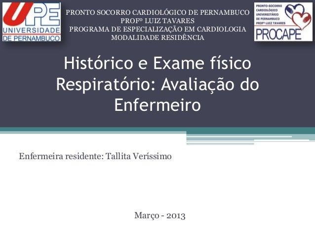Histórico e Exame físicoRespiratório: Avaliação doEnfermeiroEnfermeira residente: Tallita VeríssimoMarço - 2013PRONTO SOCO...