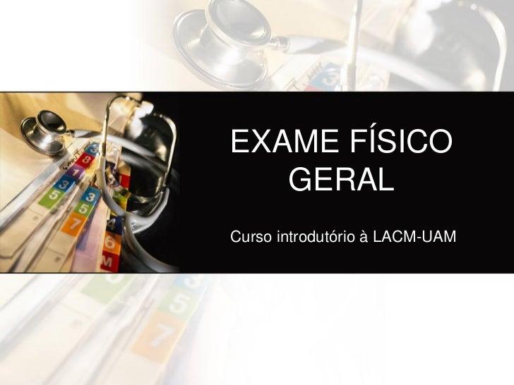 EXAME FÍSICO   GERALCurso introdutório à LACM-UAM