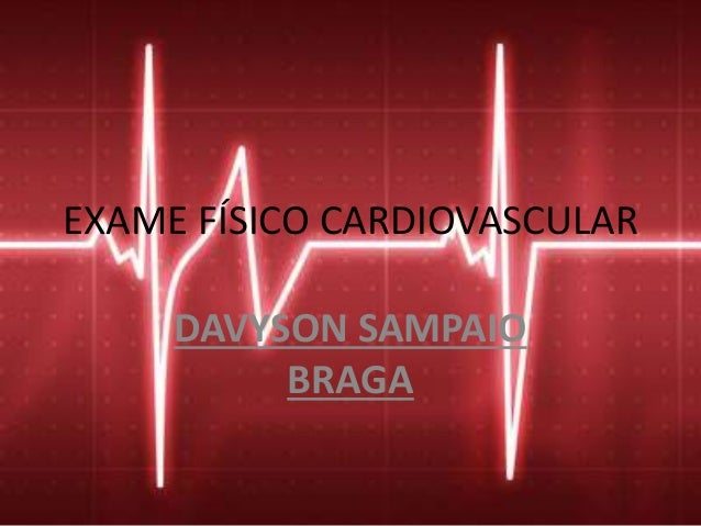 EXAME FÍSICO CARDIOVASCULAR DAVYSON SAMPAIO BRAGA