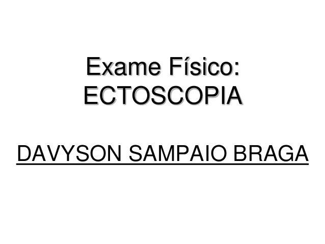 Exame Físico: ECTOSCOPIA DAVYSON SAMPAIO BRAGA
