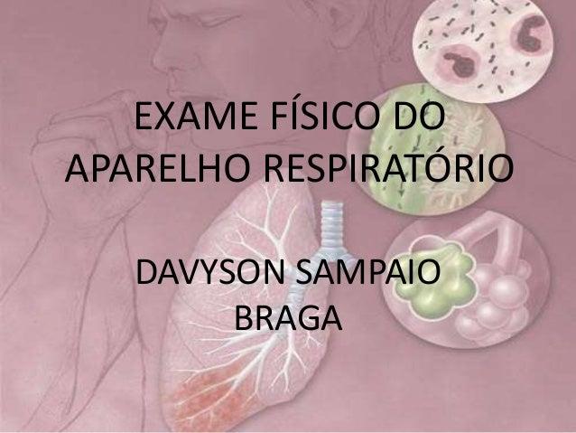EXAME FÍSICO DO APARELHO RESPIRATÓRIO DAVYSON SAMPAIO BRAGA