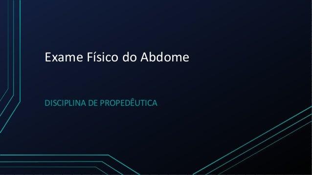 Exame Físico do Abdome DISCIPLINA DE PROPEDÊUTICA