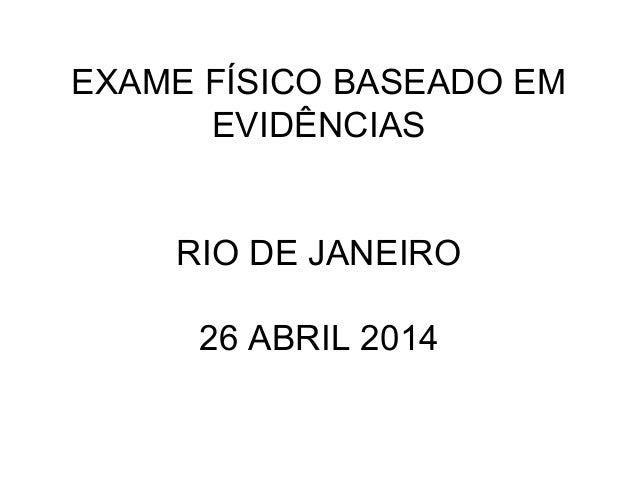 EXAME FÍSICO BASEADO EM EVIDÊNCIAS RIO DE JANEIRO 26 ABRIL 2014