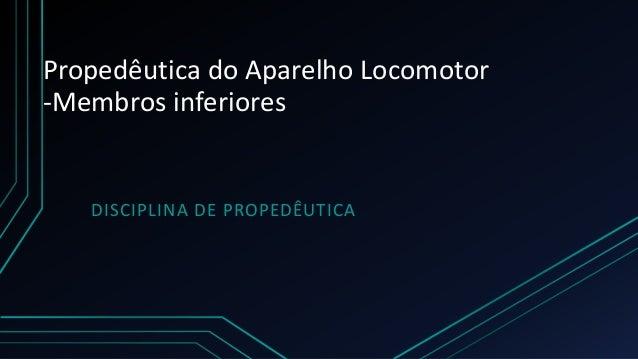 Propedêutica do Aparelho Locomotor -Membros inferiores DISCIPLINA DE PROPEDÊUTICA