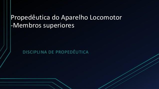 Propedêutica do Aparelho Locomotor -Membros superiores DISCIPLINA DE PROPEDÊUTICA