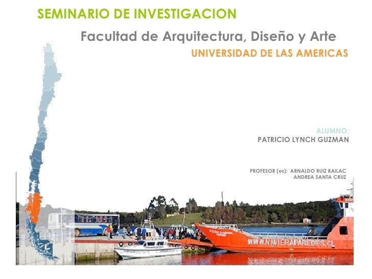 SEMINARIO DE INVESTIGACION<br />Facultad de Arquitectura, Diseño y Arte<br />UNIVERSIDAD DE LAS AMERICAS<br />ALUMNO:<br /...