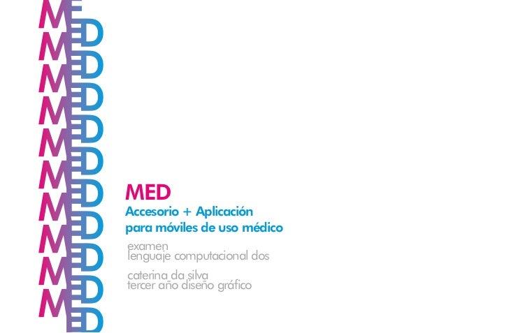 MEDAccesorio + Aplicaciónpara móviles de uso médicoexamenlenguaje computacional doscaterina da silvatercer año diseño gráf...
