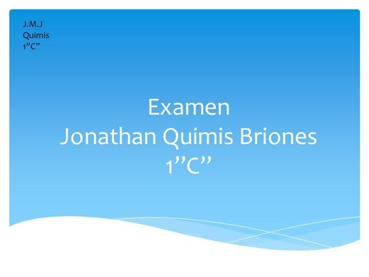 """J.M.JQuimis1""""C""""                Examen         Jonathan Quimis Briones                  1""""C"""""""