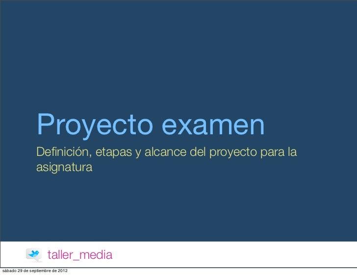 Proyecto examen                Definición, etapas y alcance del proyecto para la                asignatura                 ...