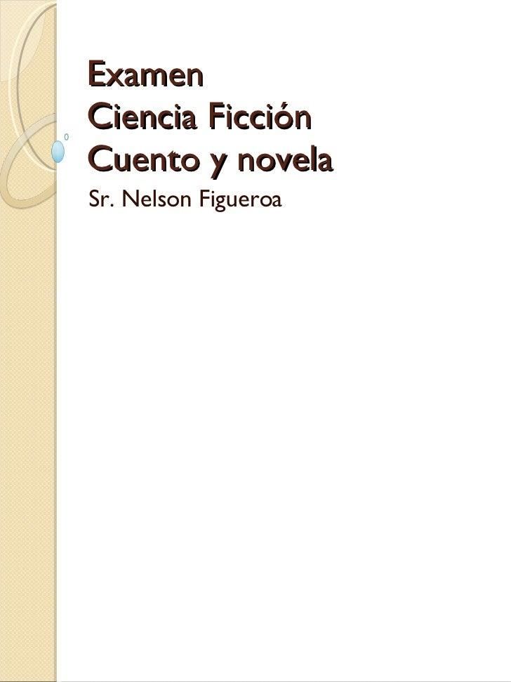 Examen Ciencia Ficción Cuento y novela Sr. Nelson Figueroa