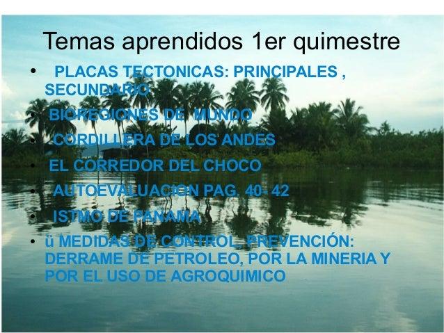 Temas aprendidos 1er quimestre ● PLACAS TECTONICAS: PRINCIPALES , SECUNDARIO ● BIOREGIONES DE MUNDO ● CORDILLERA DE LOS AN...