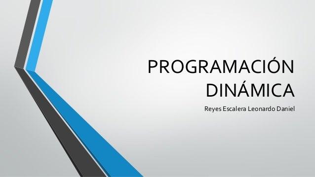 PROGRAMACIÓN DINÁMICA Reyes Escalera Leonardo Daniel