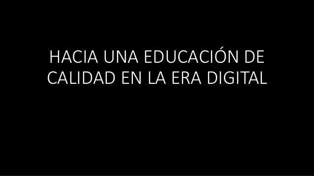 HACIA UNA EDUCACIÓN DE CALIDAD EN LA ERA DIGITAL