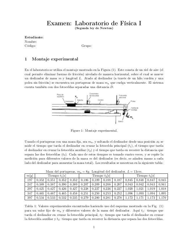 Examen: Laboratorio de Física I (Segunda ley de Newton) Estudiante: Nombre: Código: Grupo: 1 Montaje experimental En el la...