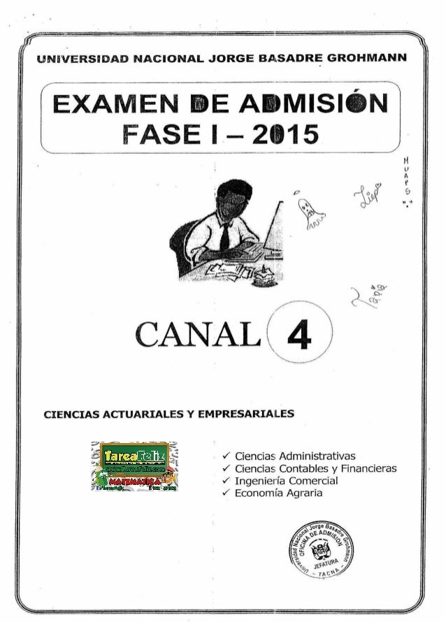 UNVERSIDAD NACIONAL JORGE BASADRE GROHMANN  EXAMÉÑ  E ADMISIÓN FASE I- 2315                  f Ciencias Administrativas  x...