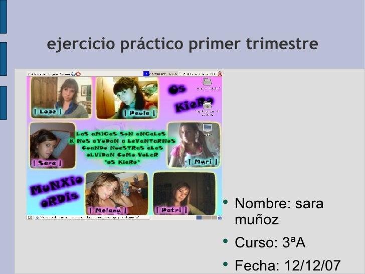 ejercicio práctico primer trimestre <ul><li>Nombre: sara muñoz </li></ul><ul><li>Curso: 3ªA </li></ul><ul><li>Fecha: 12/12...