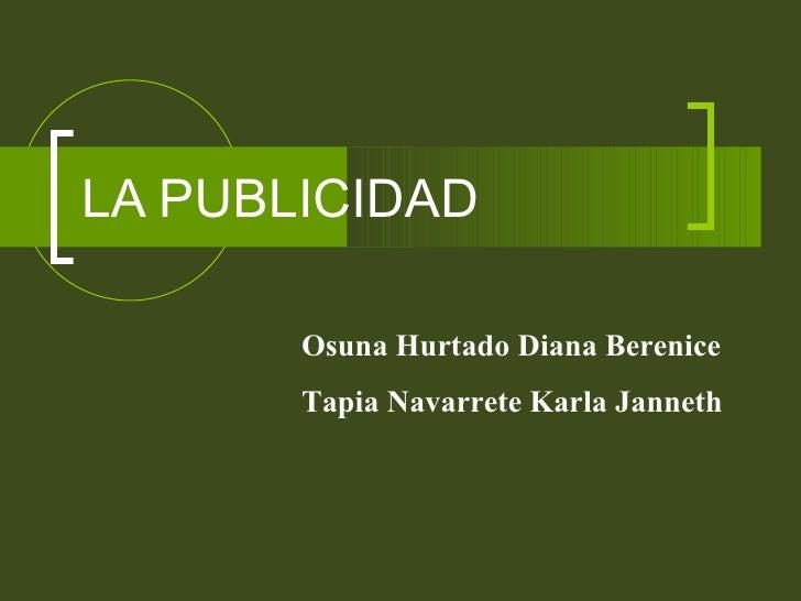 LA PUBLICIDAD Osuna Hurtado Diana Berenice Tapia Navarrete Karla Janneth